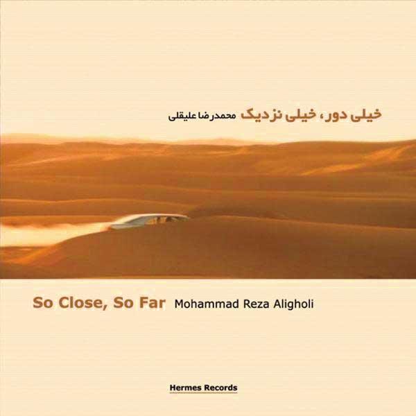 دانلود آلبوم خیلی دور خیلی نزدیک محمدرضا علیقلی